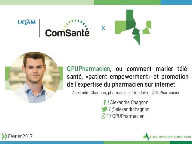 X QPUPharmacien, ou comment marier télé- santé, «patient empowerment» et promotion de l'expertise du pharmacien sur inter...