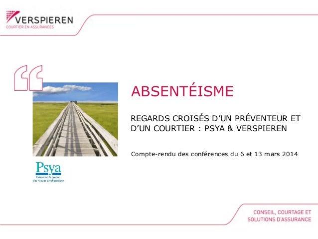 ABSENTÉISME Compte-rendu des conférences du 6 et 13 mars 2014 REGARDS CROISÉS D'UN PRÉVENTEUR ET D'UN COURTIER : PSYA & VE...