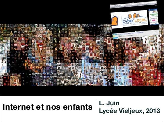 L. JuinInternet et nos enfants   Lycée Vieljeux, 2013