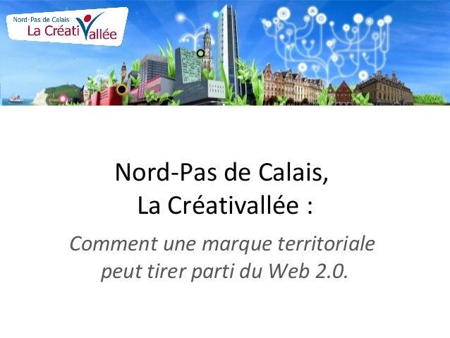 Nord-Pas de Calais, La Créativallée : Comment une marque territoriale peut tirer parti du Web 2.0.