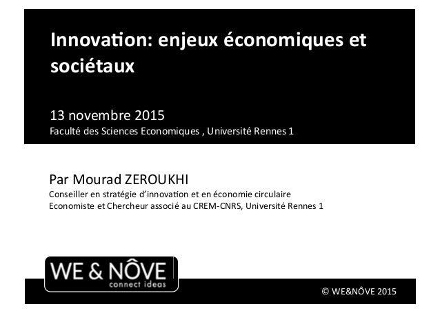 ©  WE&NÔVE  2015   Par  Mourad  ZEROUKHI   Conseiller  en  stratégie  d'innovaFon  et  en  économi...