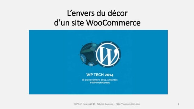 L'envers du décor  d'un site WooCommerce  WPTech Nantes 2014 - Fabrice Ducarme - http://wpformation.com 1