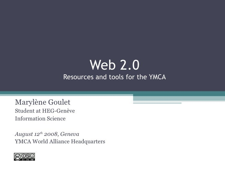 Web 2.0 Resources and tools for the YMCA Marylène Goulet Student at HEG-Genève Information Science August 12 th  2008, Gen...