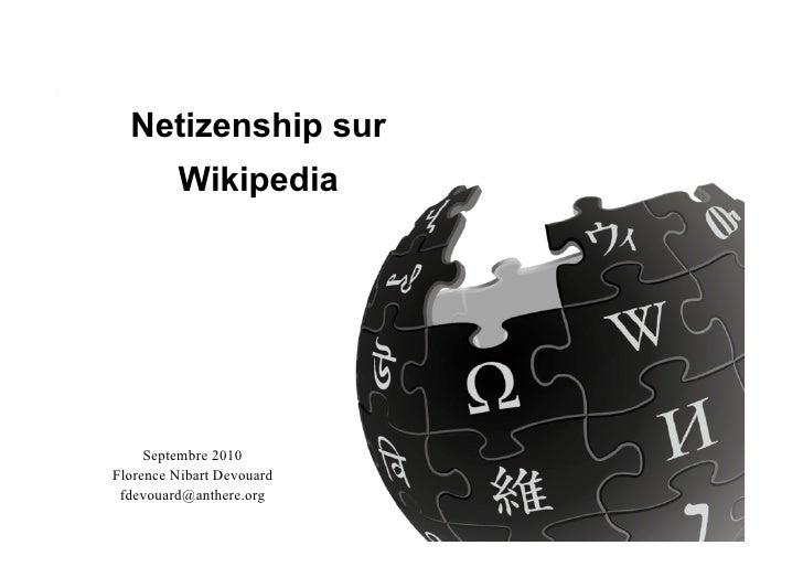 Netizenship sur          Wikipedia          Septembre 2010 Florence Nibart Devouard  fdevouard@anthere.org                ...