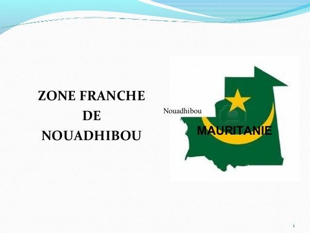 ZONE FRANCHE               Nouadhibou     DENOUADHIBOU             MAURITANIE                                    1