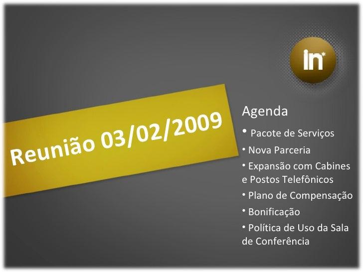 Reunião 03/02/2009 <ul><li>Agenda </li></ul><ul><li>Pacote de Serviços </li></ul><ul><li>Nova Parceria </li></ul><ul><li>E...