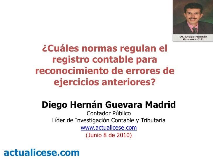 ¿Cuáles normas regulan el registro contable para reconocimiento de errores de ejercicios anteriores?<br />Diego Hernán Gue...