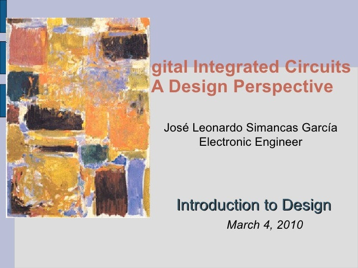 Digital Integrated Circuits A Design Perspective Introduction to Design José Leonardo Simancas García Electronic Engineer ...