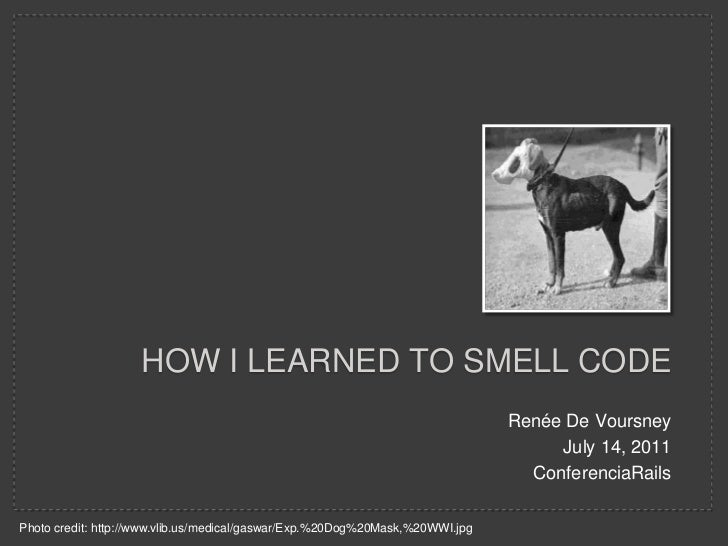 Renée De Voursney<br />July 14, 2011<br />ConferenciaRails<br />How I learned to smell code<br />Photo credit: http://www....