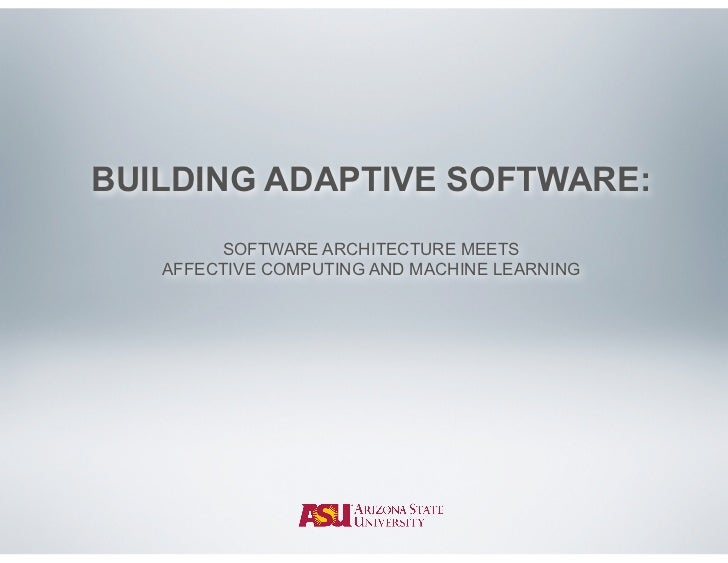 BUILDING ADAPTIVE SOFTWARE:        SOFTWARE ARCHITECTURE MEETS   AFFECTIVE COMPUTING AND MACHINE LEARNING