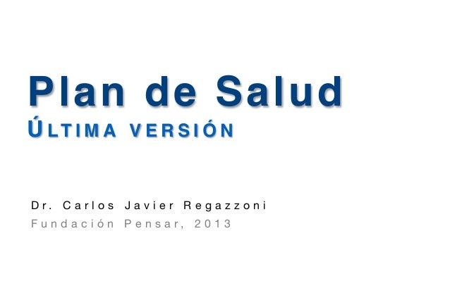 """Plan de Salud Ú LT I M A V E R S I Ó N """" D r . C a r l o s J a v i e r R e g a z z o n i  F u n d a c i ó n P e n s a r ,..."""