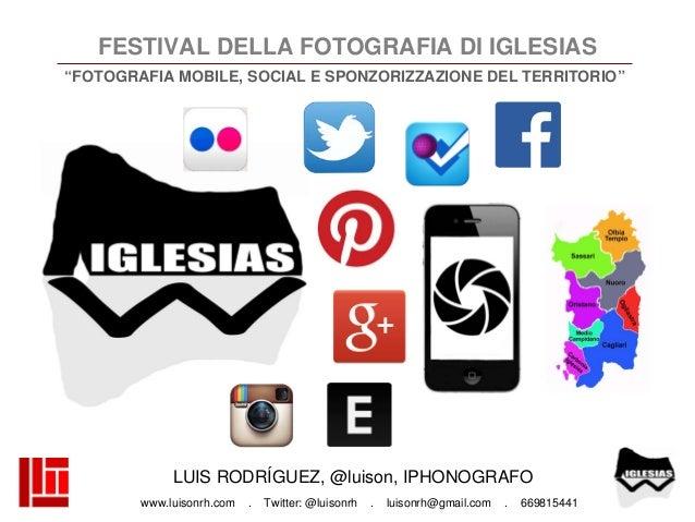 """FESTIVAL DELLA FOTOGRAFIA DI IGLESIAS """"FOTOGRAFIA MOBILE, SOCIAL E SPONZORIZZAZIONE DEL TERRITORIO""""  LUIS RODRÍGUEZ, @luis..."""