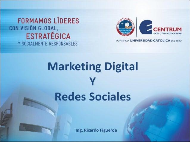 Marketing Digital Y Redes Sociales Ing. Ricardo Figueroa