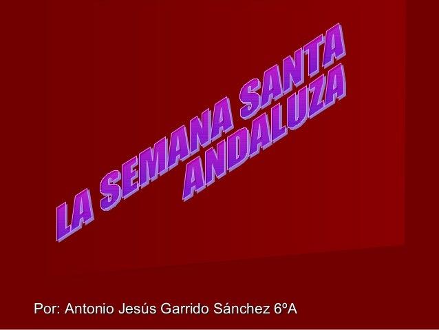 Por: Antonio Jesús Garrido Sánchez 6ºAPor: Antonio Jesús Garrido Sánchez 6ºA