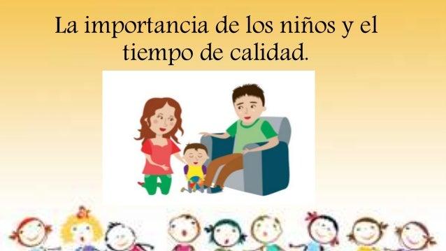La importancia de los niños y el tiempo de calidad.