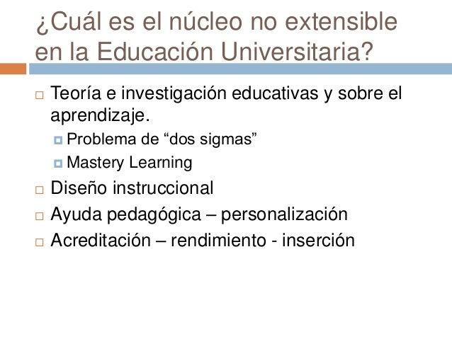 ¿Cuál es el núcleo no extensible en la Educación Universitaria?  Teoría e investigación educativas y sobre el aprendizaje...