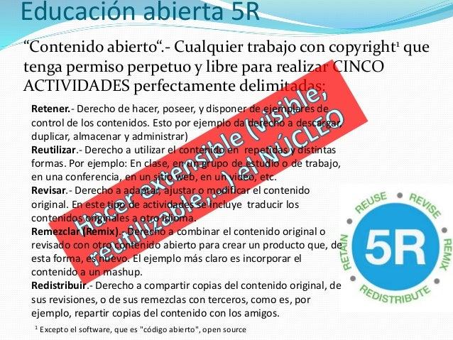 """Educación abierta 5R """"Contenido abierto"""".- Cualquier trabajo con copyright1 que tenga permiso perpetuo y libre para realiz..."""
