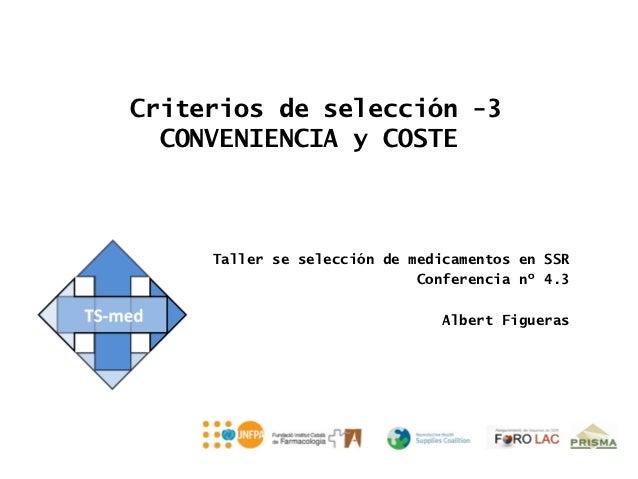 Criterios de selección -3  CONVENIENCIA y COSTE     Taller se selección de medicamentos en SSR                            ...