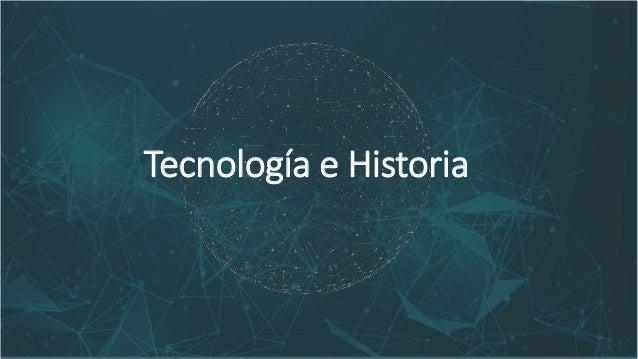 Tecnología e Historia