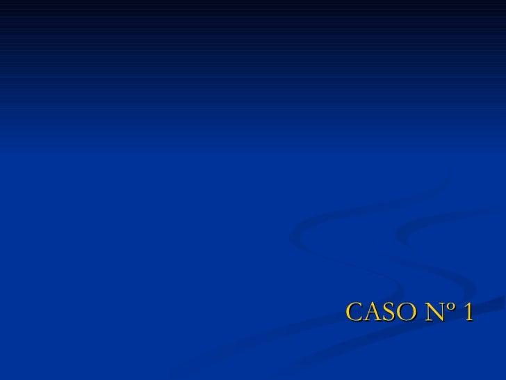<ul><li>CASO Nº 1 </li></ul>