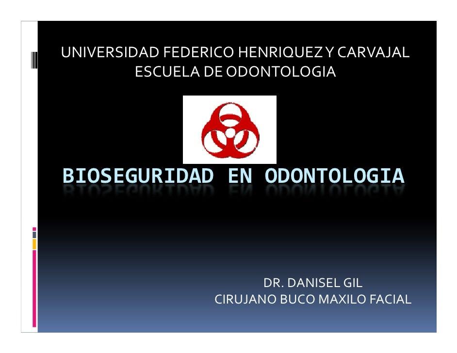 UNIVERSIDAD FEDERICO HENRIQUEZ Y CARVAJAL          ESCUELA DE ODONTOLOGIA     BIOSEGURIDAD EN ODONTOLOGIA                 ...