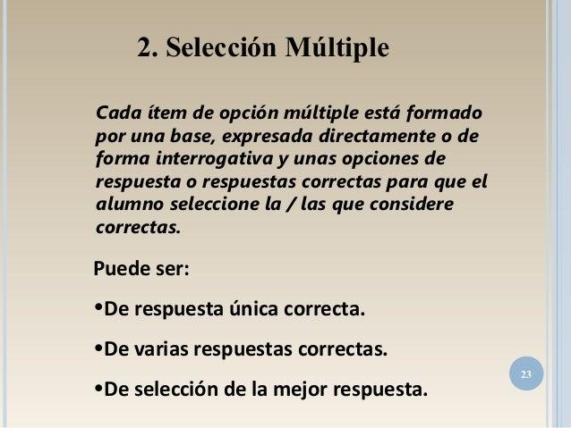 Cada ítem de opción múltiple está formado por una base, expresada directamente o de forma interrogativa y unas opciones de...