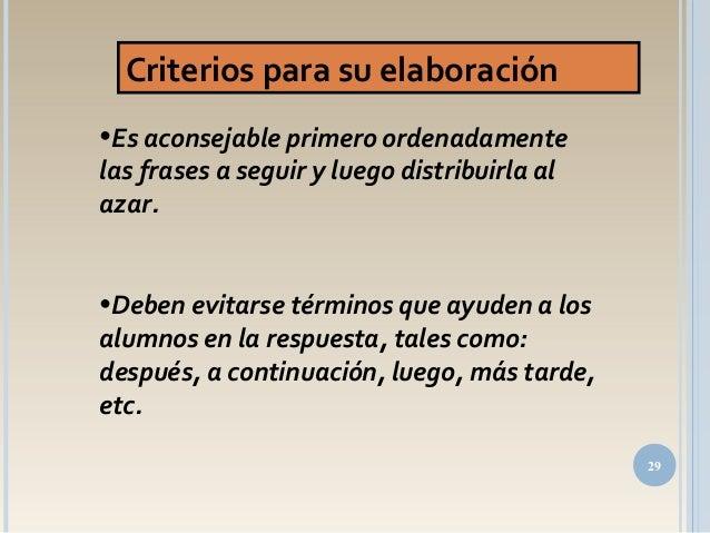 •Es aconsejable primero ordenadamente las frases a seguir y luego distribuirla al azar. •Deben evitarse términos que ayude...