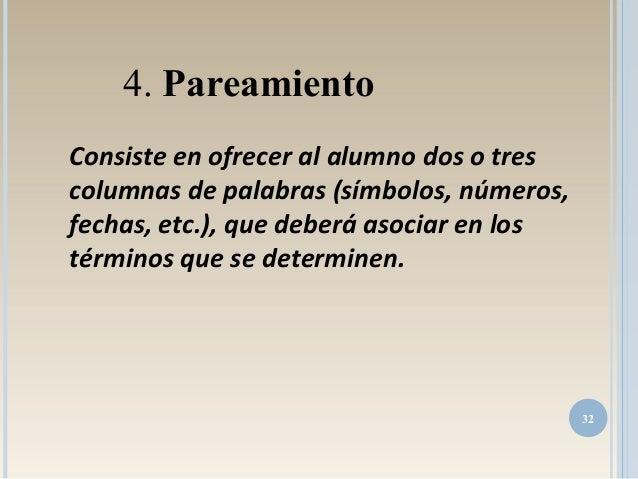 Consiste en ofrecer al alumno dos o tres columnas de palabras (símbolos, números, fechas, etc.), que deberá asociar en los...