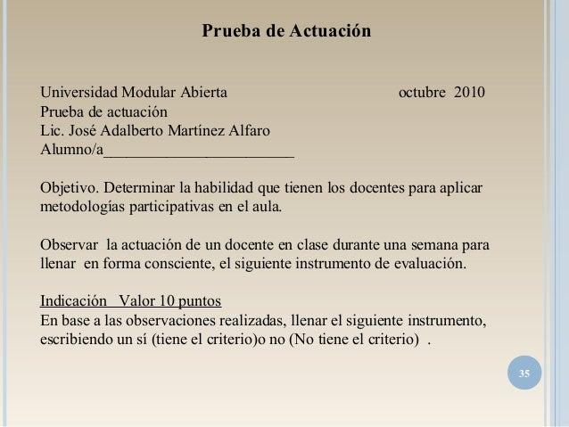 35 Prueba de Actuación Universidad Modular Abierta octubre 2010 Prueba de actuación Lic. José Adalberto Martínez Alfaro Al...
