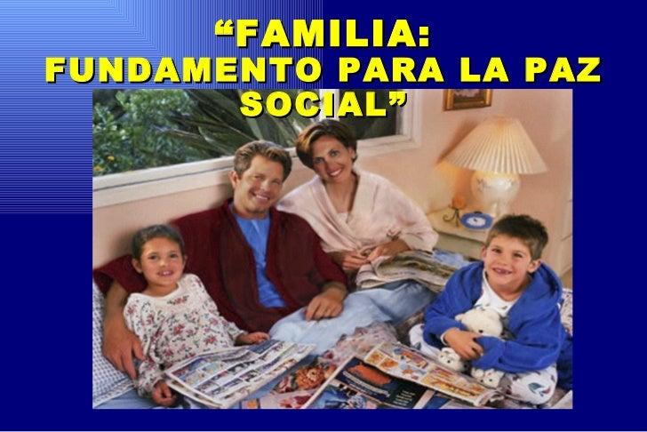 """ FAMILIA: FUNDAMENTO PARA LA PAZ SOCIAL"""