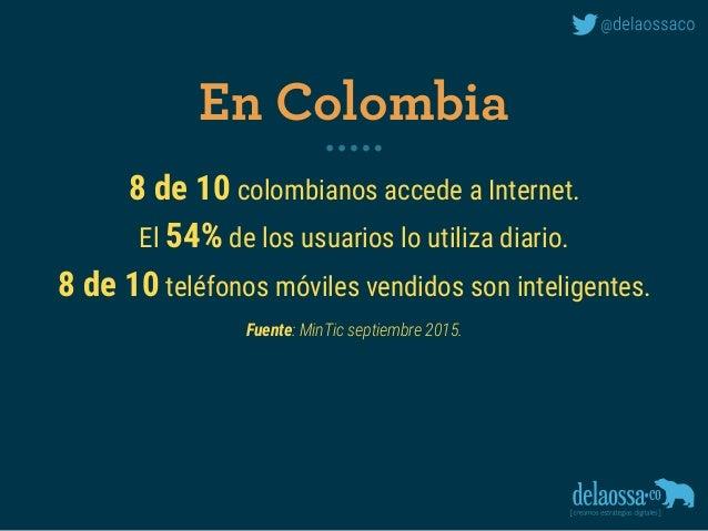 8 de 10 colombianos accede a Internet. El 54% de los usuarios lo utiliza diario. 8 de 10 teléfonos móviles vendidos son in...