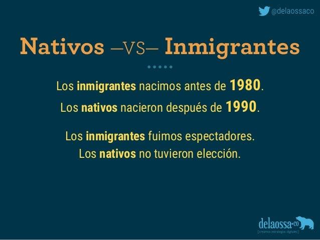 Los inmigrantes nacimos antes de 1980. Los nativos nacieron después de 1990. Los inmigrantes fuimos espectadores. Los nati...