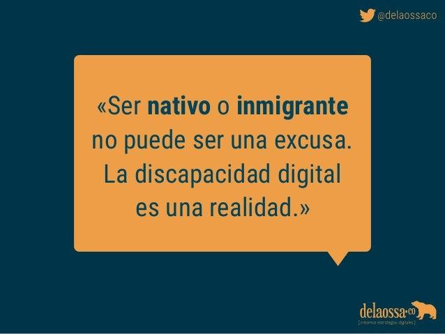 «Ser nativo o inmigrante no puede ser una excusa. La discapacidad digital es una realidad.»