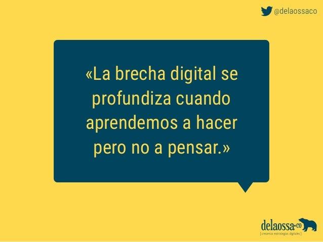 «La brecha digital se profundiza cuando aprendemos a hacer pero no a pensar.»