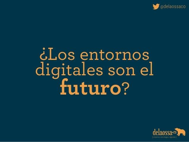 ¿Los entornos digitales son el futuro?