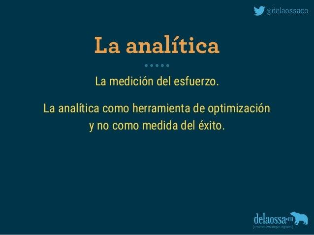 La medición del esfuerzo. La analítica como herramienta de optimización y no como medida del éxito. La analítica