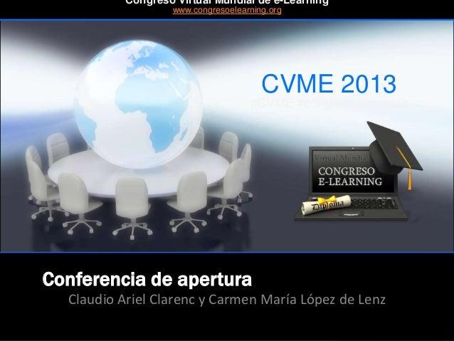 CVME 2013 #CVME #congresoelearning Conferencia de apertura Claudio Ariel Clarenc y Carmen María López de Lenz Congreso Vir...