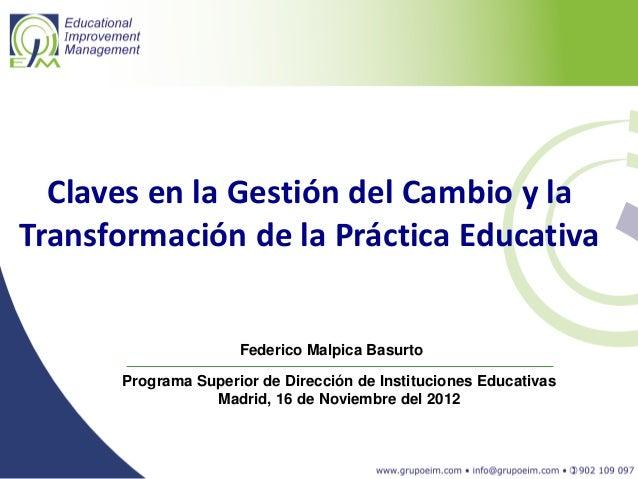 Claves en la Gestión del Cambio y laTransformación de la Práctica Educativa                     Federico Malpica Basurto  ...