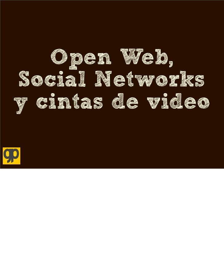 Open Web, Social Networks y cintas de video