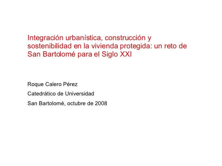 Integración urbanística, construcción y sostenibilidad en la vivienda protegida: un reto de San Bartolomé para el Siglo XX...