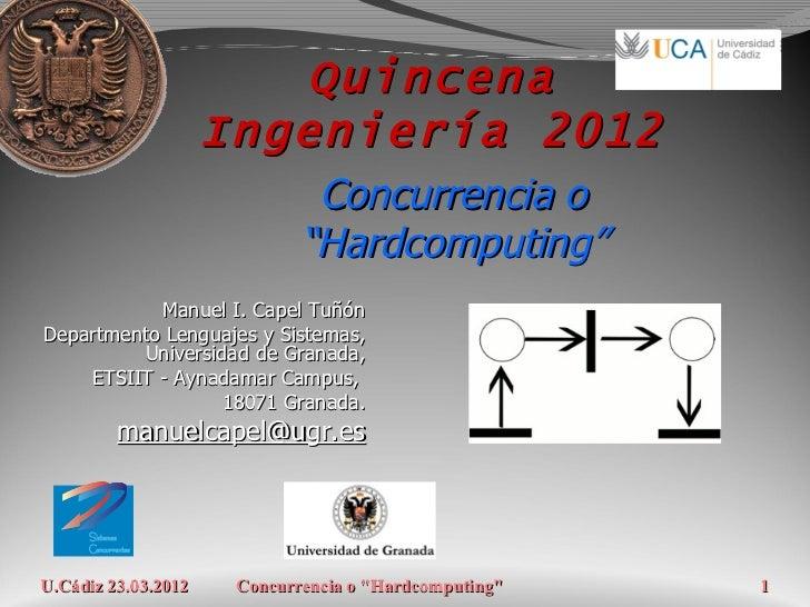 """Quincena                     Ingeniería 2012                              Concurrencia o                             """"Hard..."""