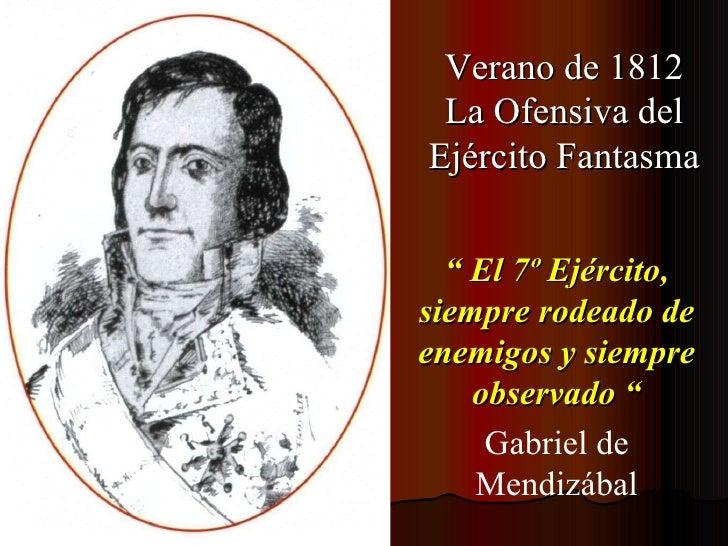 """""""  El 7º Ejército, siempre rodeado de enemigos y siempre observado """" Gabriel de Mendizábal Verano de 1812 La Ofensiva del ..."""