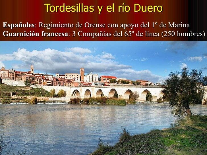 Tordesillas y el río Duero Españoles : Regimiento de Orense con apoyo del 1º de Marina Guarnición francesa : 3 Compañías d...