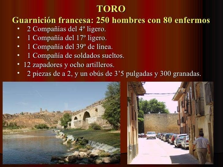 TORO Guarnición francesa: 250 hombres con 80 enfermos <ul><li>2 Compañías del 4º ligero. </li></ul><ul><li>1 Compañía del ...