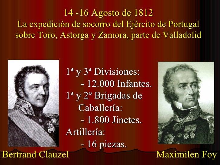 14 -16 Agosto de 1812 La expedición de socorro del Ejército de Portugal sobre Toro, Astorga y Zamora, parte de Valladolid ...