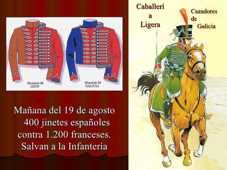Caballería Ligera Cazadores de Galicia  Mañana del 19 de agosto 400 jinetes españoles contra 1.200 franceses. Salvan a la ...