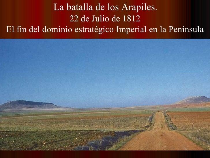 La batalla de los Arapiles. 22 de Julio de 1812 El fin del dominio estratégico Imperial en la Península
