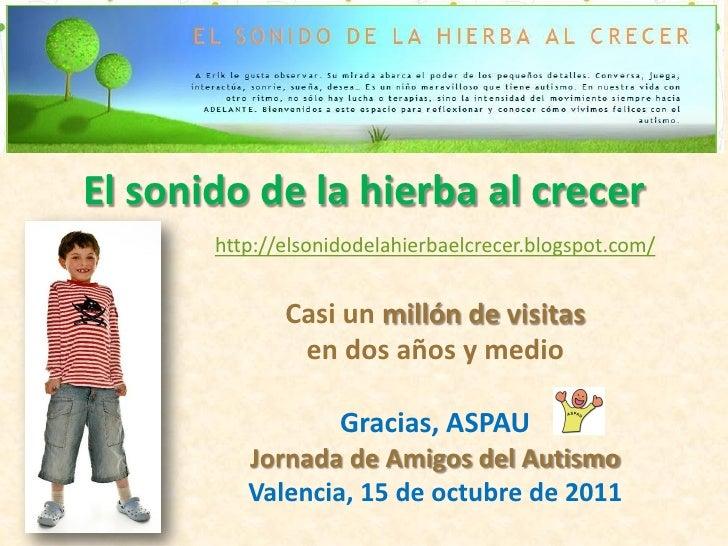 El sonido de la hierba al crecer       http://elsonidodelahierbaelcrecer.blogspot.com/              Casi un millón de visi...
