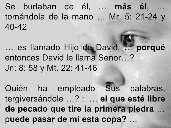 Se burlaban de él, …  más él , … tomándola de la mano … Mr. 5: 21-24 y 40-42  …  es llamado Hijo de David, …  porqué  ento...