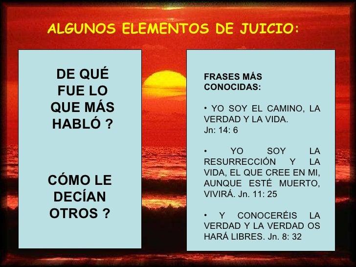 ALGUNOS ELEMENTOS DE JUICIO: DE QUÉ FUE LO QUE MÁS HABLÓ ? CÓMO LE DECÍAN OTROS ? <ul><li>FRASES MÁS CONOCIDAS: </li></ul>...